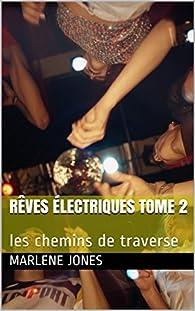Rêves électriques, tome 2 : les chemins de traverse par Marlène Jones