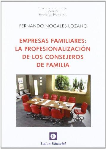 Empresas familiares: La profesionalización de los consejeros de familia (Empresa Familiar)