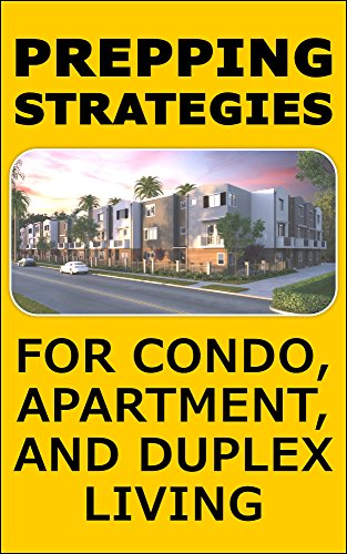 Prepping Strategies For Condos, Apartments, and Duplex Living: How to Prepare for Emergencies with Limited Space (English Edition)
