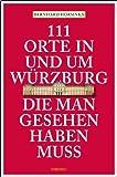 111 Orte in und um Würzburg die man gesehen haben muss von Bernhard Horsinka (1. September 2014) Broschiert -