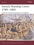 Picture Of French Warship Crews 1789–1805: From the French Revolution to Trafalgar (Warrior)