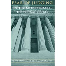 Fear of Judging: Sentencing Guidelines in the Federal Courts (Chicago Series on Sexuality, History)