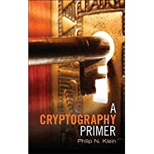 [A Cryptography Primer: Secrets and Promises] (By: Philip N. Klein) [published: March, 2014]