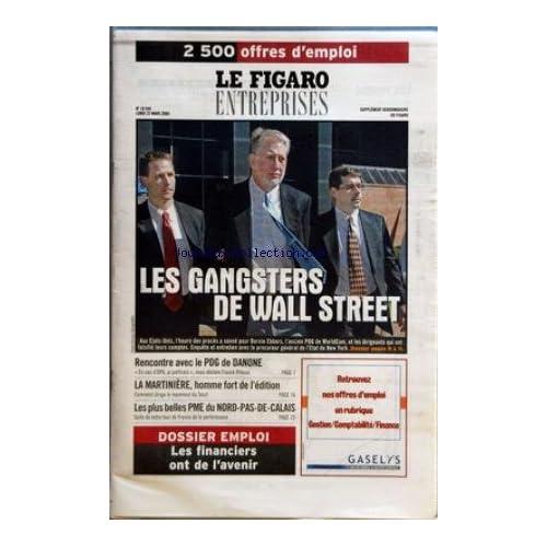 FIGARO ENTREPRISES (LE) [No 18545] du 22/03/2004 - LES GANGSTERS DE WALL STREET - RENCONTRE AVEC LE PDG DE DANONE - LA MARTINIERE, HOMME FORT DE L'EDITION - LES PLUS BELLES PME DU NORD-PAS-DE-CALAIS.