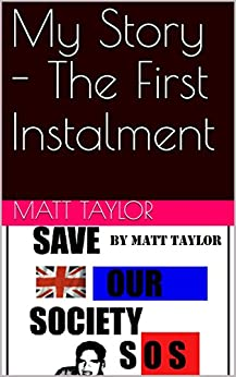 My Story - The First Instalment by [Taylor, Matt]
