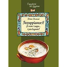 Inzuppiamoci! Se non è zuppa è pan bagnato...: (I Quaderni del Loggione - Damster) (Damster - Quaderni del Loggione, cultura enogastronomica)