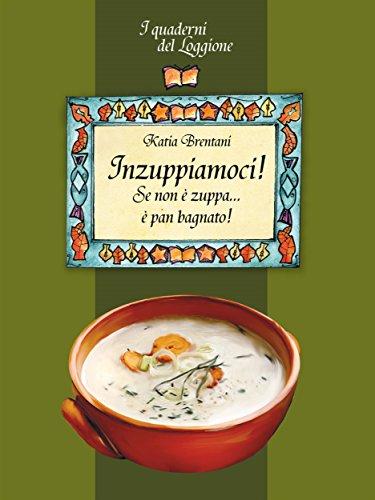 Galleria fotografica Inzuppiamoci! Se non è zuppa è pan bagnato...: (I Quaderni del Loggione - Damster) (Damster - Quaderni del Loggione, cultura enogastronomica)