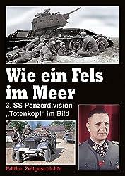 """Wie ein Fels im Meer (2): Bildband: Kriegsgeschichte der 3. SS-Panzerdivision """"Totenkopf"""""""
