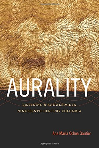 Aurality: Listening and Knowledge in Nineteenth-Century Colombia (Sign, Storage, Transmission) por Ana Maria Ochoa Gautier