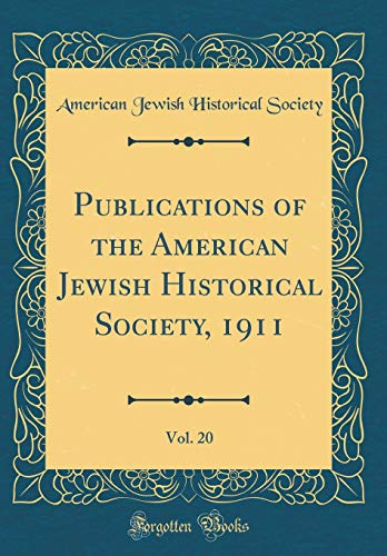 Publications of the American Jewish Historical Society, 1911, Vol. 20 (Classic Reprint) por American Jewish Historical Society