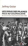 Les Sioux des Plaines face au colonialisme - De Lewis et Clark à Wounded Knee (1804-1890)