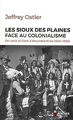 Les Sioux des Plaines face au colonialisme - De Lewis et Clark à Wounded Knee (1804-1890) de Jeffrey Ostler