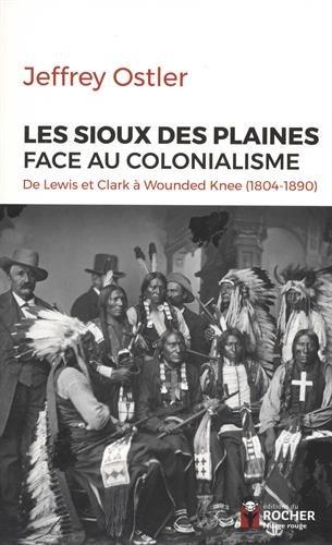 Les Sioux des Plaines face au colonialisme: De Lewis et Clark à Wounded Knee (1804-1890)