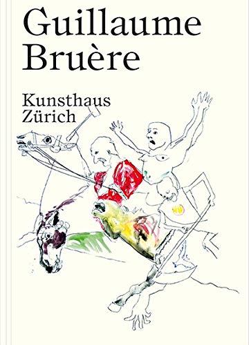 Guillaume Bruere Kunsthaus Zurich /Anglais/Allemand par Bruere Guillaume