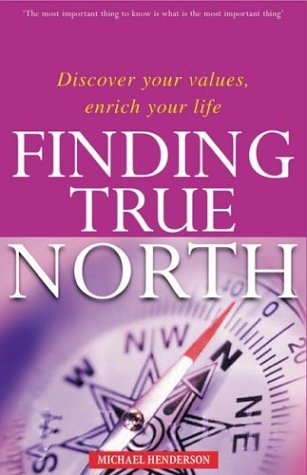 finding-true-north-discover-your-values-enrich-your-life-by-michael-henderson-2004-02-01
