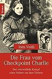 Die Frau vom Checkpoint Charlie: Der verzweifelte Kampf einer Mutter um ihre Töchter - Ines Veith