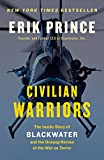 Civilian Warriors: The Inside Story of Blackwater and the Unsung Heroes of the War on Terror