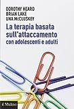 La terapia basata sull'attaccamento con adolescenti e adulti. Teoria epratica dopo Bowlby