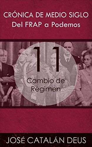 Cambio de Régimen (Del FRAP a Podemos. Crónica de medio siglo nº 11)