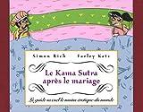 Le Kama Sutra après le mariage: Le guide sexuel le moins érotique du monde...