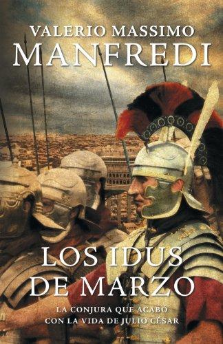 Los idus de marzo: La conjura que acabó con la vida de Julio César por Valerio Massimo Manfredi
