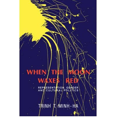 [(When the Moon Waxes Red: Representation, Gender and Cultural Politics)] [Author: T. Minh-Ha Trinh] published on (March, 1992)