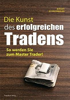Die Kunst des erfolgreichen Tradens: So werden Sie zum Master Trader von [Schäfermeier, Birger]