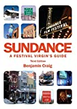 Sundance - A Festival Virgin's Guide (3rd Edition): Surviving and thriving at America's most important film festival.