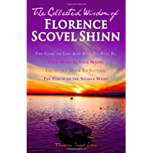 The Collected Wisdom of Florence Scovel Shinn: The Game of Life And How To Play It,: Your Word Is Your Wand, The Secret Door To Success, The Power of the Spoken Word by Florence Scovel Shinn (2010-05-16)