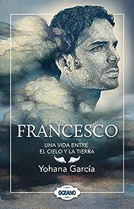 Francesco: Una Vida Entre El Cielo y La Tierra par Yohana Garcia