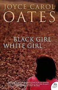 Black Girl White Girl par Joyce Carol Oates