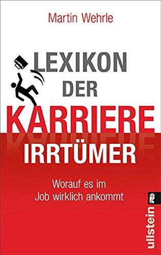 Lexikon der Karriere-Irrtümer: Worauf es im Job wirklich ankommt