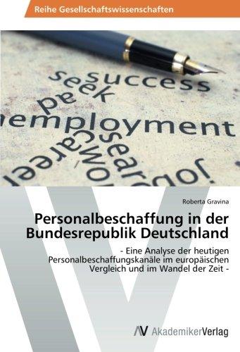Personalbeschaffung in der Bundesrepublik Deutschland: - Eine Analyse der heutigen Personalbeschaffungskanäle im europäischen Vergleich und im Wandel der Zeit -