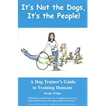 It's Not the Dogs, It's the People! A Dog Trainer's Guide to Training Humans (English Edition)