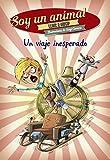 Un Viaje Inesperado. Soy Un Animal 1 (Literatura Infantil (6-11 Años) - Narrativa Infantil)