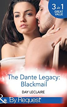 The Dante Legacy: Blackmail: Dante's Blackmailed Bride / Dante's Stolen Wife / Dante's Wedding Deception (Mills & Boon By Request) (The Dante Legacy, Book 1) by [Leclaire, Day]