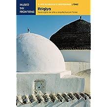 IFRIQIYA. Trece siglos de arte y arquitectura en Túnez: 1 (El Arte Islámico en el Mediterráneo)