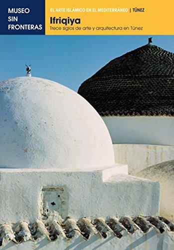 Ifriqiya. Trece siglos de arte y arquitectura en Túnez: 1 (El Arte Islámico en el Mediterráneo) (Spanish Edition)