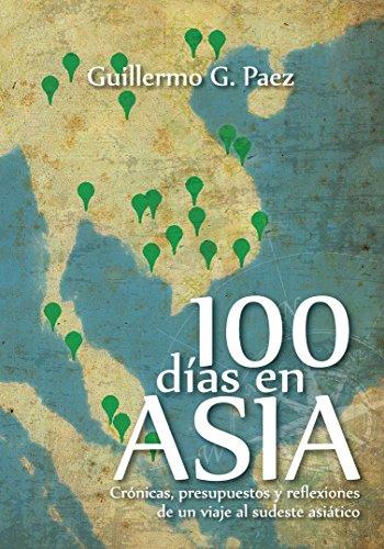 Descargar Libro 100 Días en Asia: Crónicas, presupuestos y reflexiones de un viaje al sudeste asiático de Guillermo Gonzalo Paez
