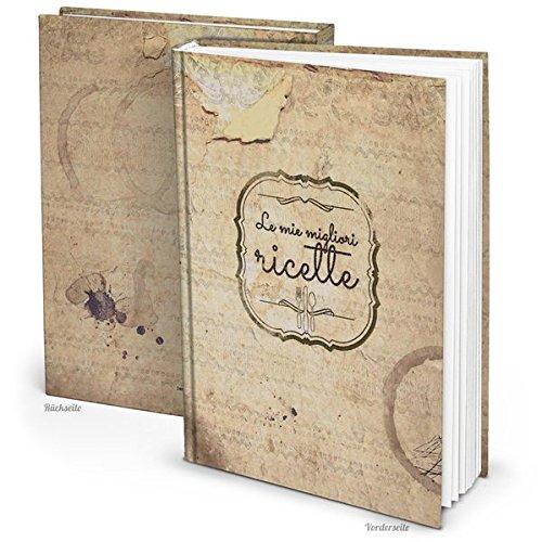 Rezeptbuch Le mie migliori ricette italienisch Vintage (Hardcover A4, Blankoseiten): Ihre Lieblingsrezepte für Pizza, Pasta und mehr stilecht gesammelt
