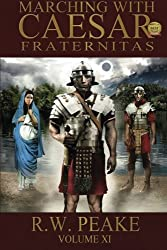 Marching With Caesar: Fraternitas (Volume 11) by R.W. Peake (2015-06-28)