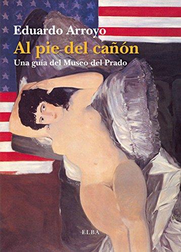 Al pie del cañón: Una guía del Museo del Prado (Elba) por Eduardo Arroyo