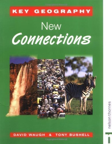 Key Geography: New Connections (Key Geography for Key Stage 3) 2nd (second) Revised Edition by Waugh, David, Bushell, Tony published by Nelson Thornes (2001)