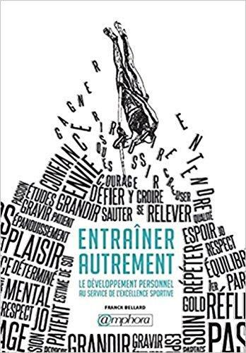 Entrainer Autrement - le Developpement Personnel au Service de l'Excellence... par Franck Bellard
