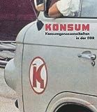 Konsum: Konsumgenossenschaften in der DDR : [Begleitbuch zur gleichnamigen Ausstellung im Dokumentationszentrum Alltagskultur der DDR, ... der DDR. [Konzeption...