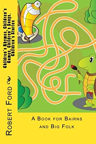 Children's Rhymes, Children's Games, Children's Songs, Children's Stories: A Book for Bairns and Big