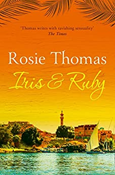 Iris and Ruby: A gripping, exotic historical novel by [Thomas, Rosie]