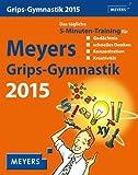 Meyers Grips-Gymnastik Wissenskalender 2015: Das tägliche 5-Minuten-Training für Gedächtnis, schnelles Denken, Konzentration, Kreativität