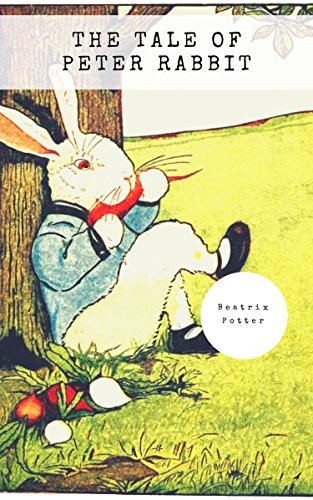 The Tale of Peter Rabbit (Classic Tales by Beatrix Potter) (English Edition)