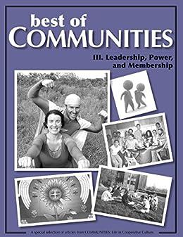Best of Communities: III. Leadership, Power, and Membership by [Schaub, Laird, L'Abbe, Rebecca, Wagner, Pat, Bressen, Tree, Briggs, Beatrice, Estes, Caroline, Caplan, Mariana, Altus, Deborah, Roth, Chris, Wolfe Zucker, Irwin]